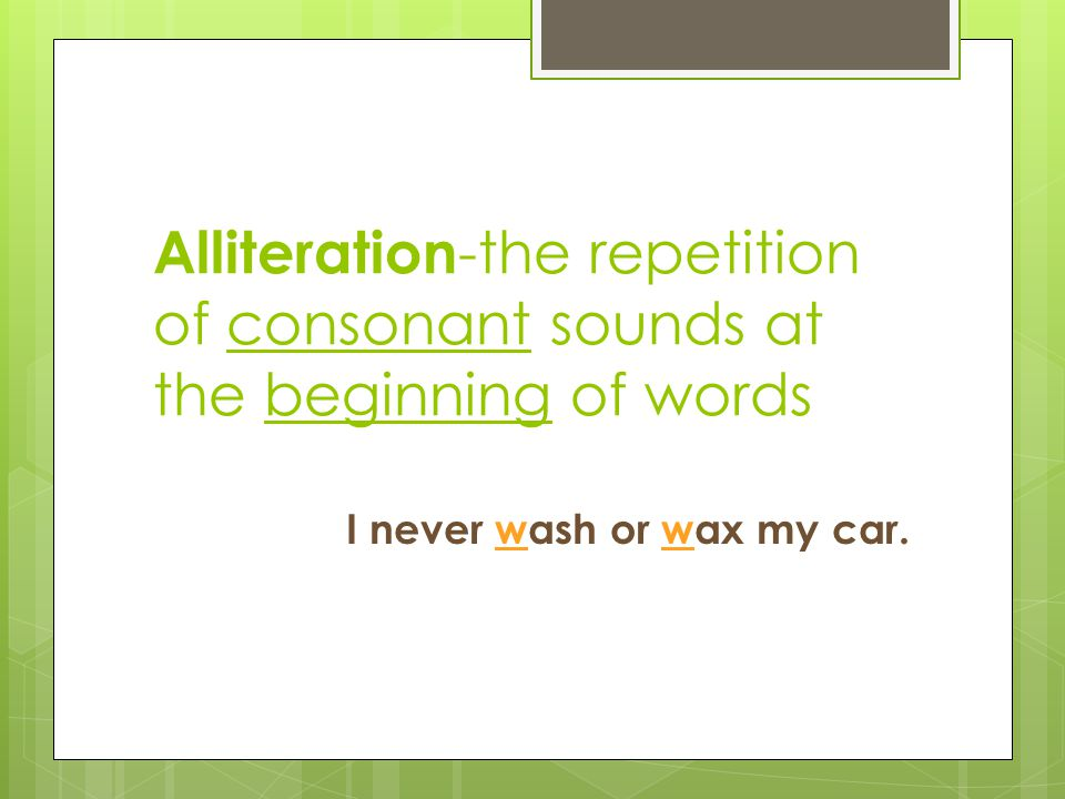 Alliteration-the repetition of consonant sounds at the beginning of words