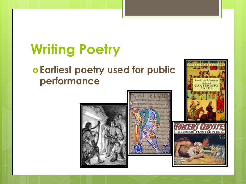 Writing Poetry Earliest poetry used for public performance