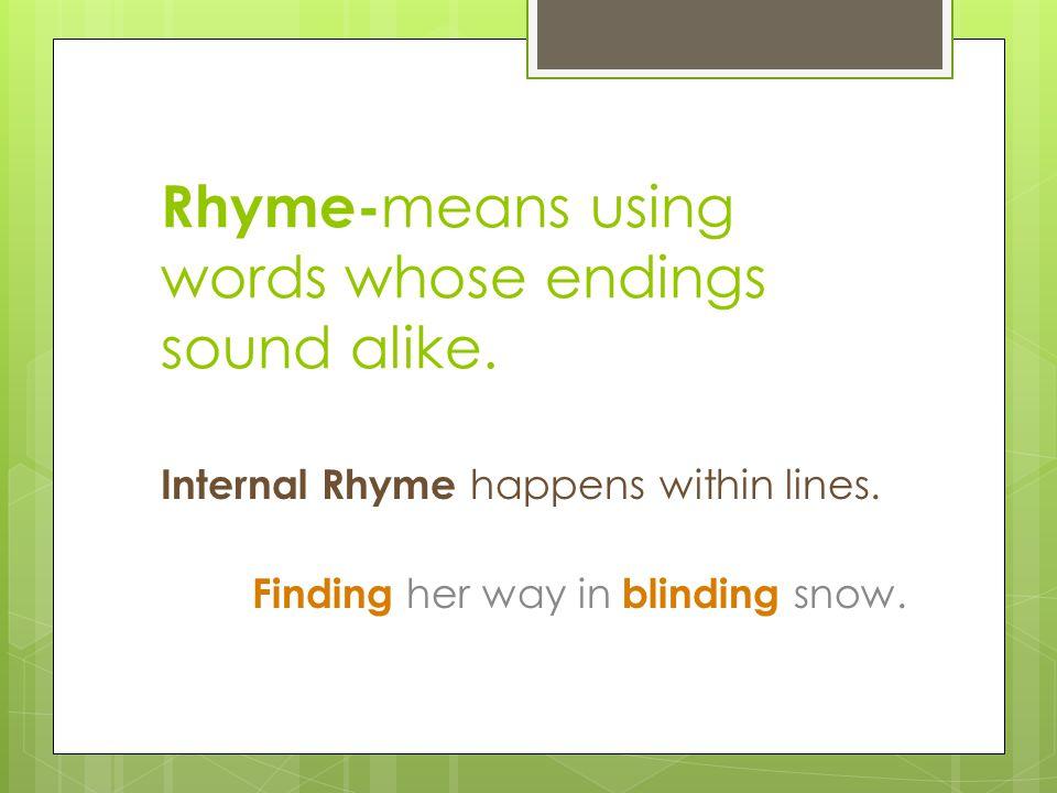 Rhyme-means using words whose endings sound alike.