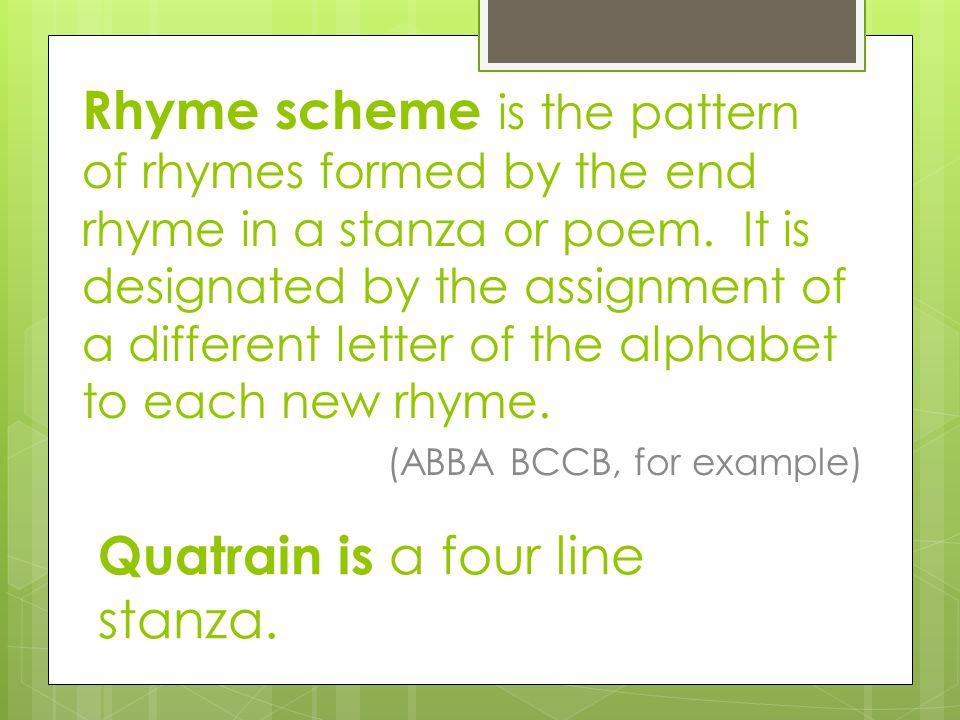 Quatrain is a four line stanza.