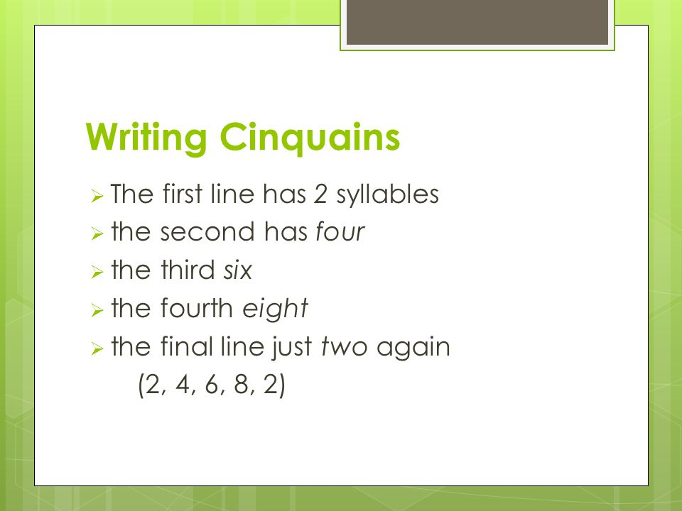 Writing Cinquains The first line has 2 syllables the second has four