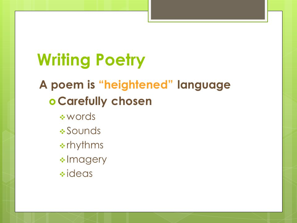 Writing Poetry A poem is heightened language Carefully chosen words