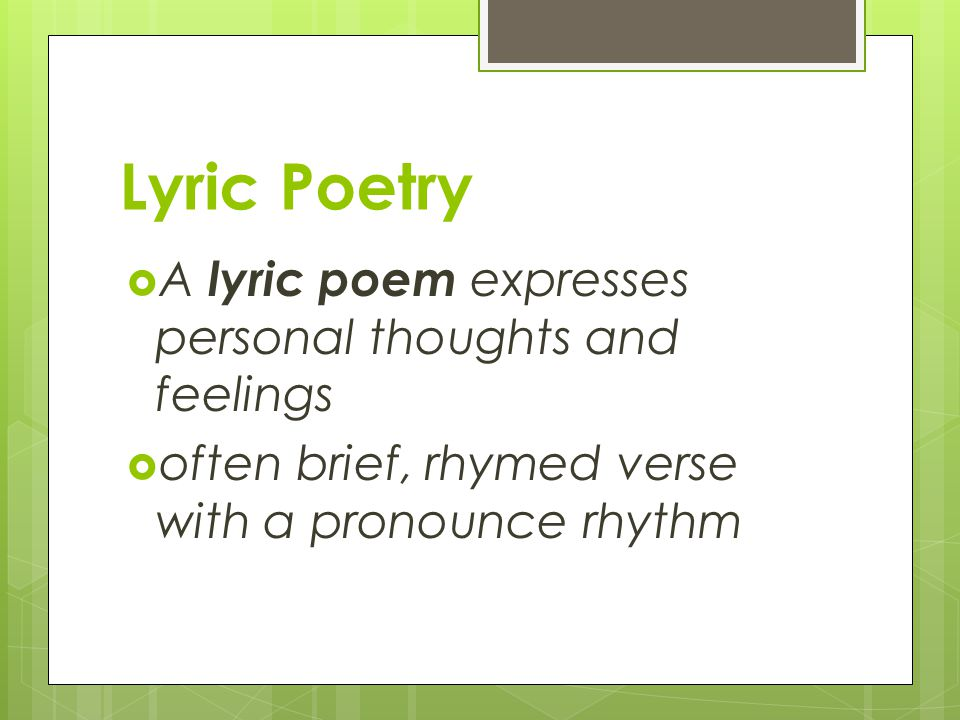 Lyric Poetry A lyric poem expresses personal thoughts and feelings