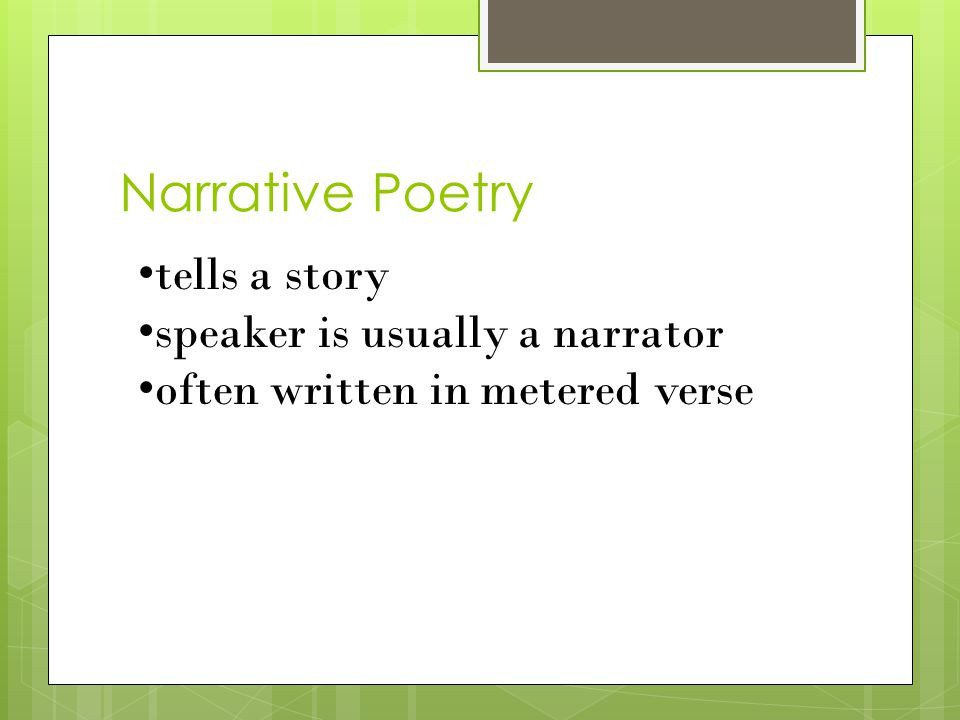 Narrative Poetry tells a story speaker is usually a narrator