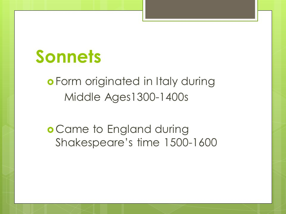 Sonnets Form originated in Italy during Middle Ages1300-1400s