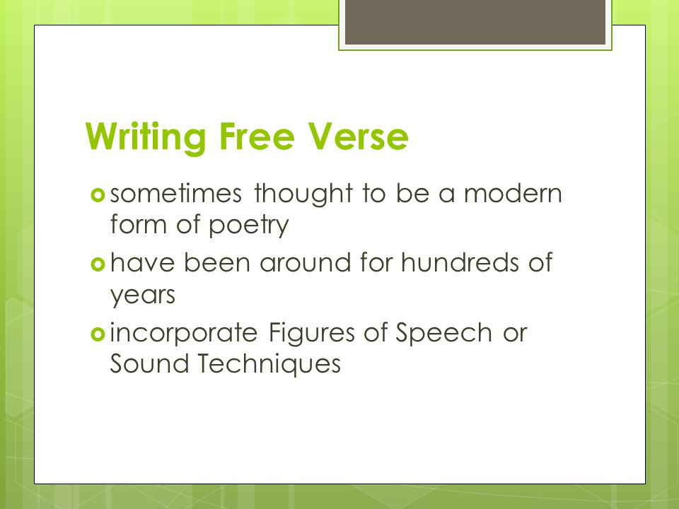 Writing Free Verse sometimes thought to be a modern form of poetry