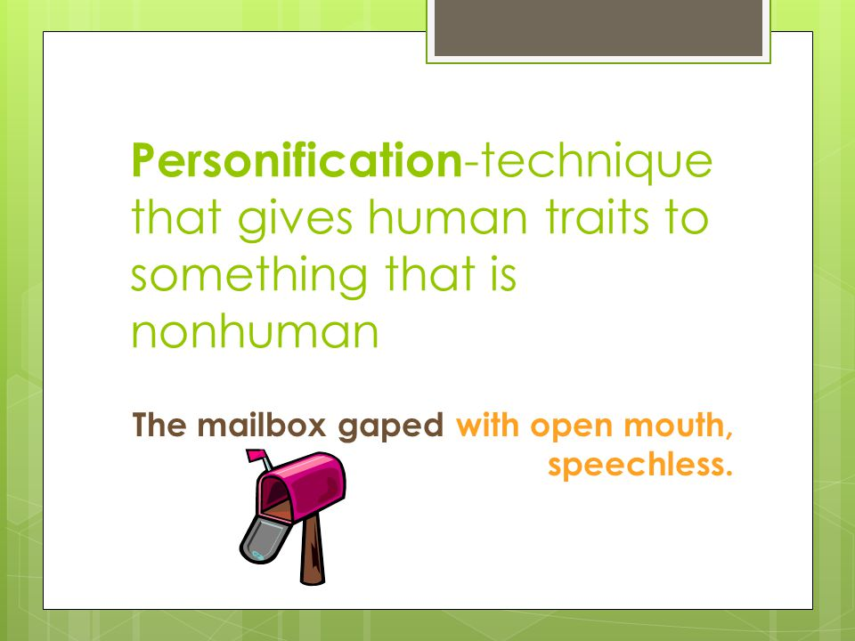 Personification-technique that gives human traits to something that is nonhuman