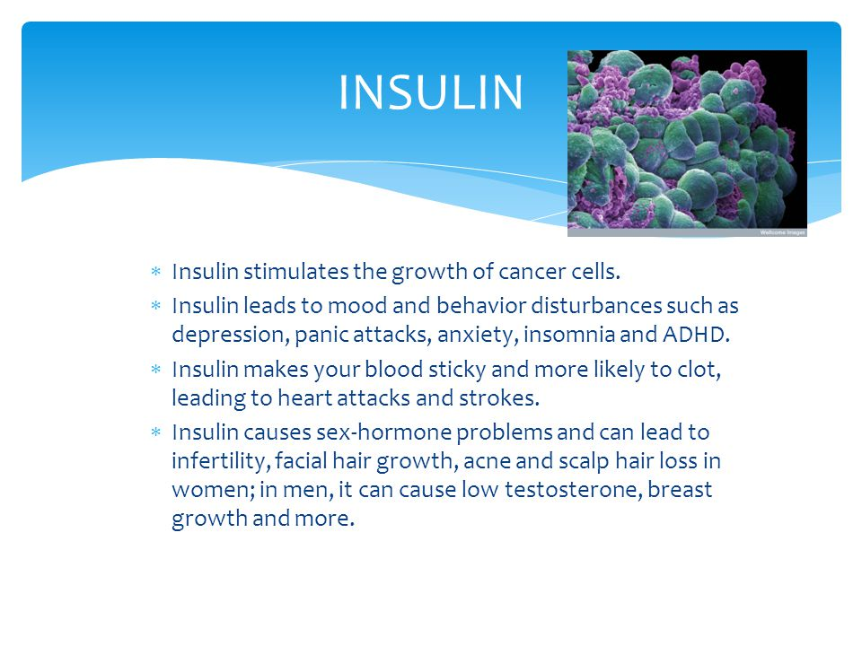 INSULIN Insulin stimulates the growth of cancer cells.