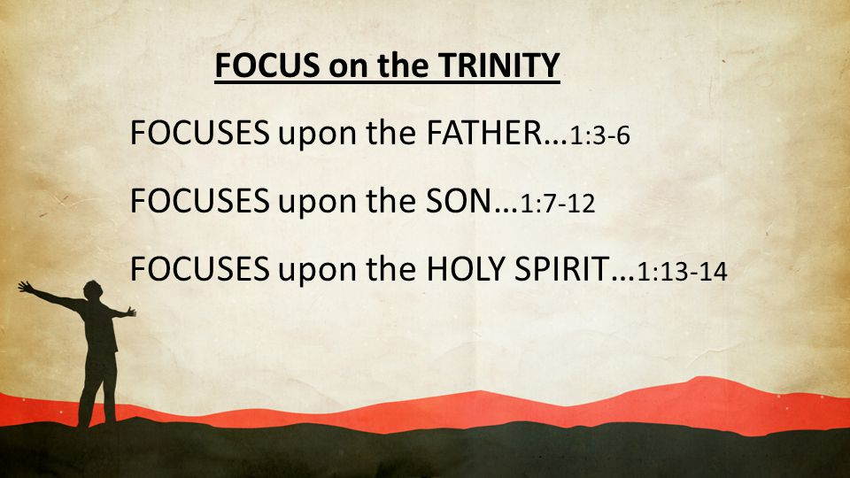 FOCUS on the TRINITY FOCUSES upon the FATHER…1:3-6.