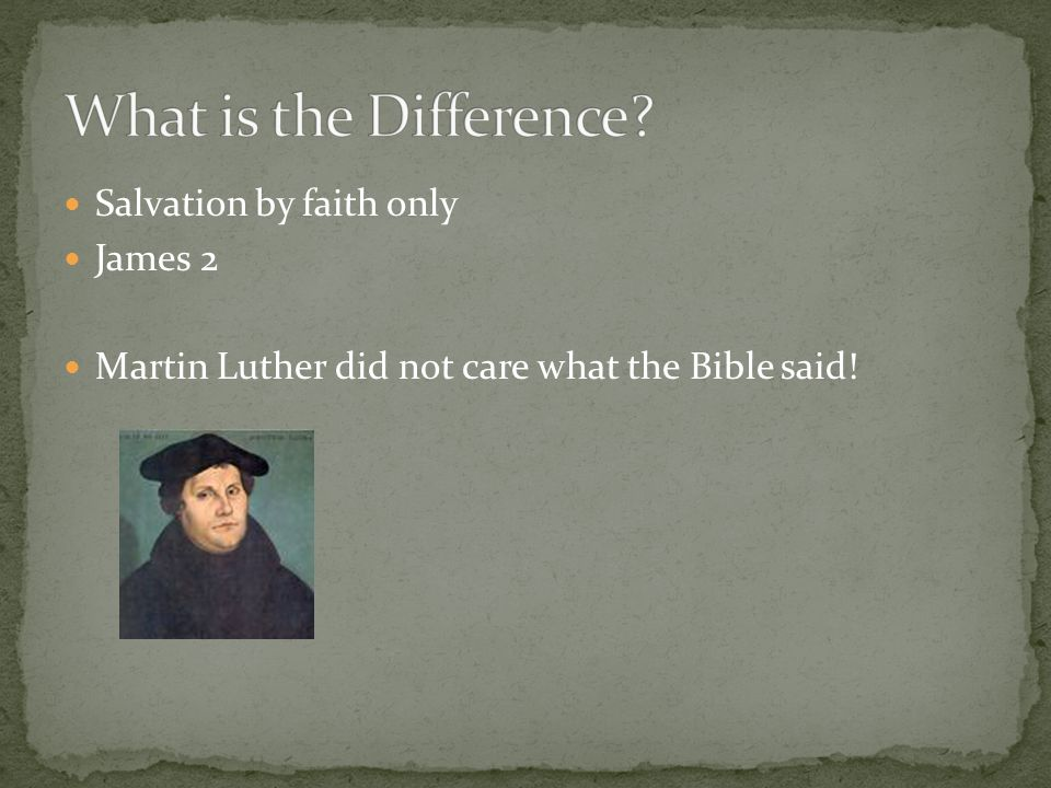 What is the Difference Salvation by faith only James 2