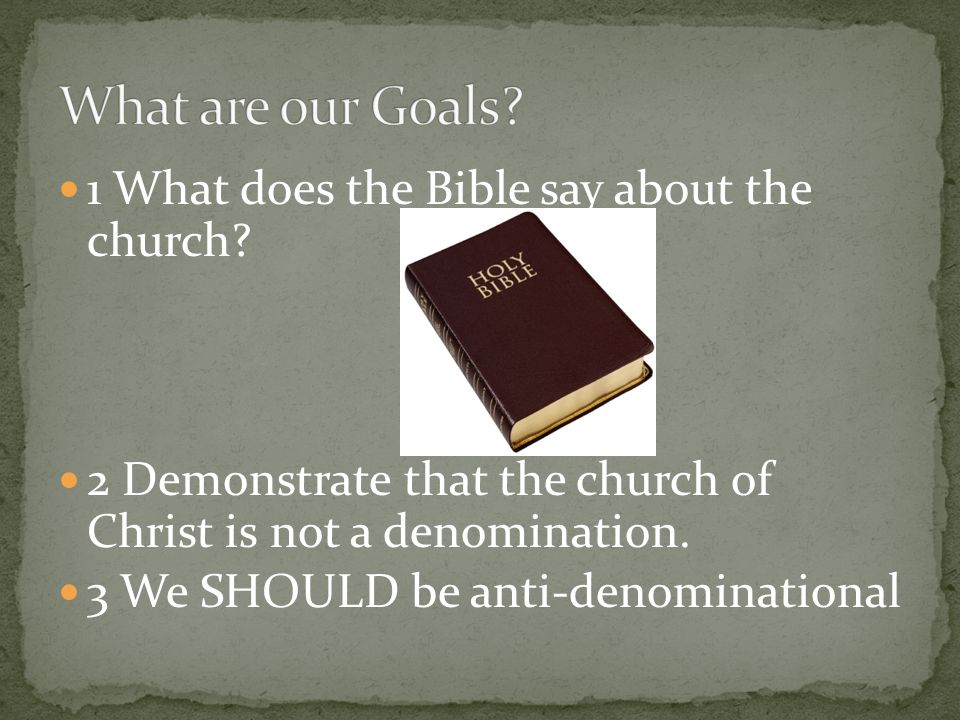 What are our Goals 1 What does the Bible say about the church