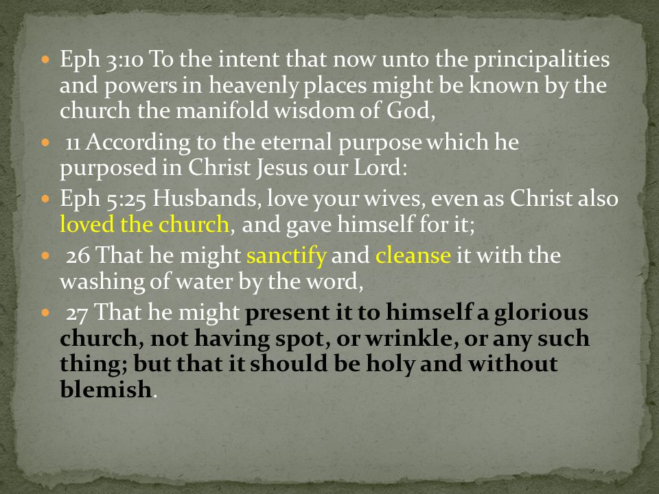 Eph 3:10 To the intent that now unto the principalities and powers in heavenly places might be known by the church the manifold wisdom of God,