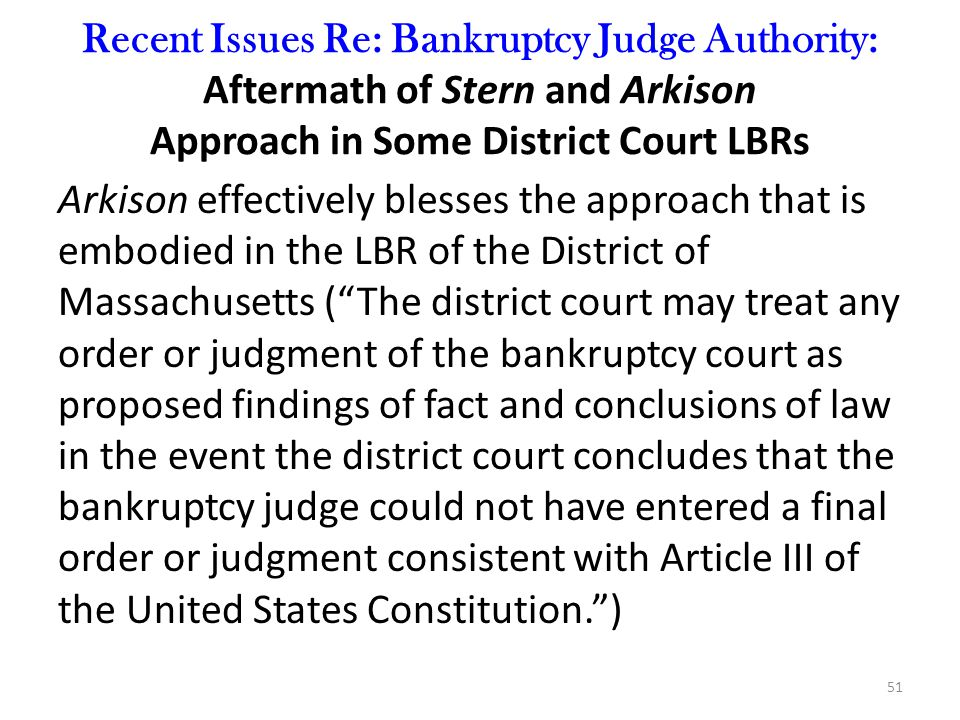 Recent Issues Re: Bankruptcy Judge Authority: Aftermath of Stern and Arkison Approach in Some District Court LBRs