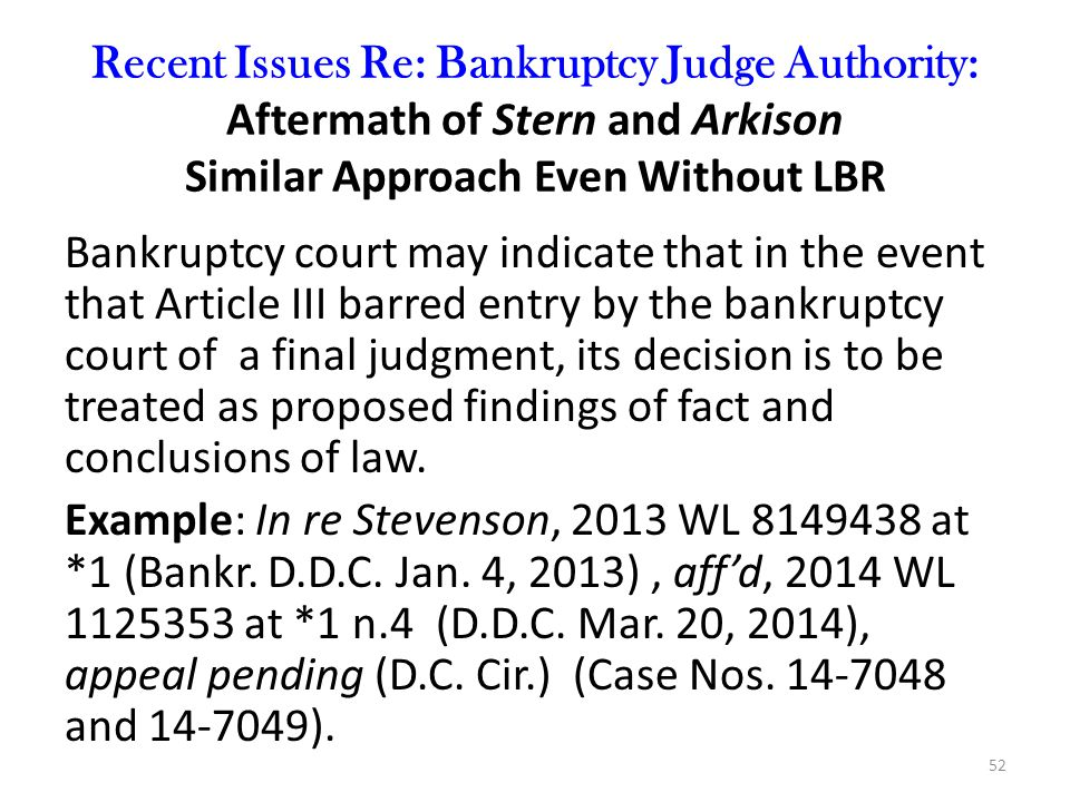 Recent Issues Re: Bankruptcy Judge Authority: Aftermath of Stern and Arkison Similar Approach Even Without LBR