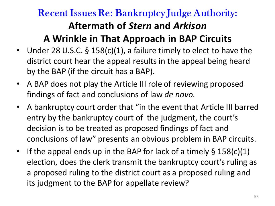 Recent Issues Re: Bankruptcy Judge Authority: Aftermath of Stern and Arkison A Wrinkle in That Approach in BAP Circuits