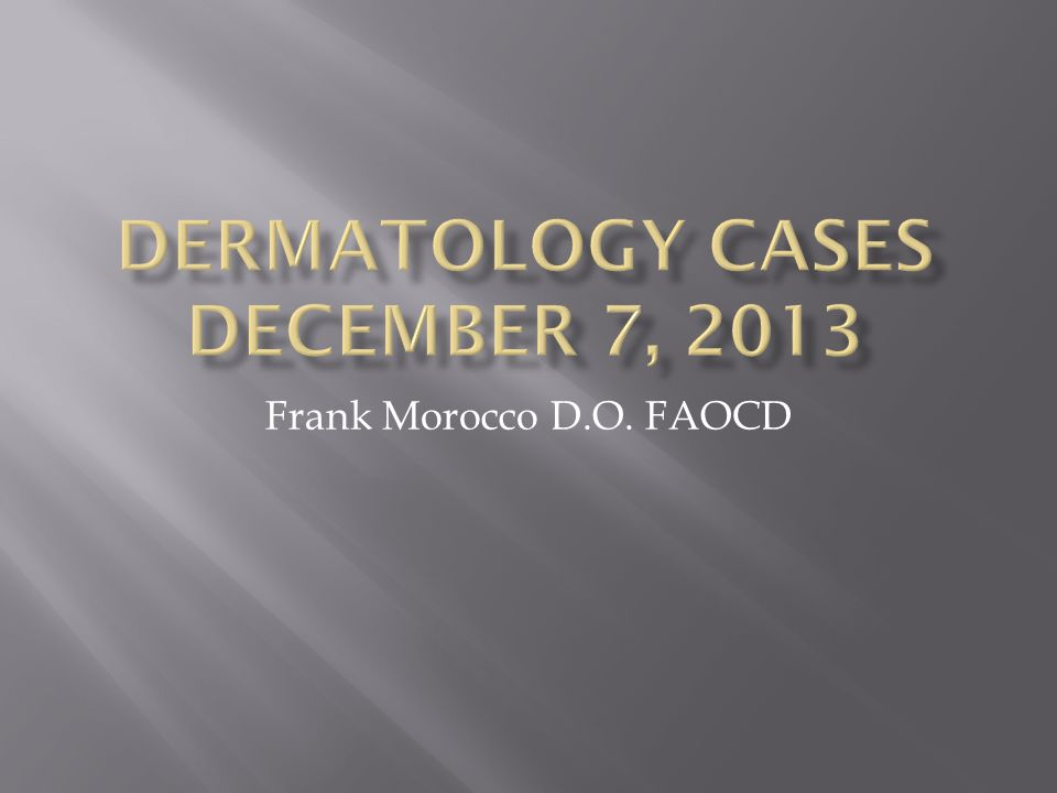 Dermatology Cases December 7, 2013