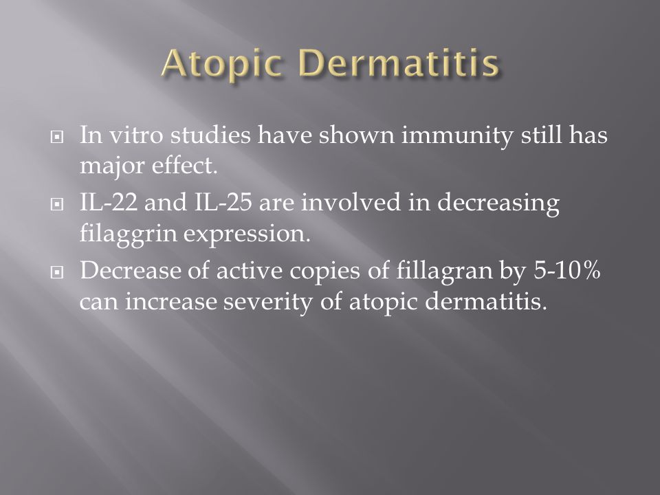 Atopic Dermatitis In vitro studies have shown immunity still has major effect. IL-22 and IL-25 are involved in decreasing filaggrin expression.