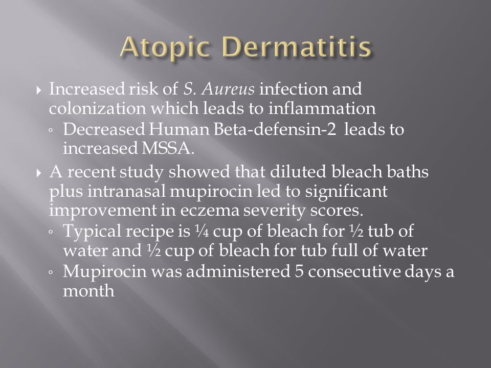 Atopic Dermatitis Increased risk of S. Aureus infection and colonization which leads to inflammation.