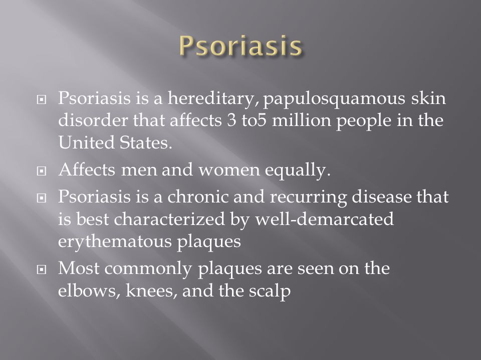 Psoriasis Psoriasis is a hereditary, papulosquamous skin disorder that affects 3 to5 million people in the United States.