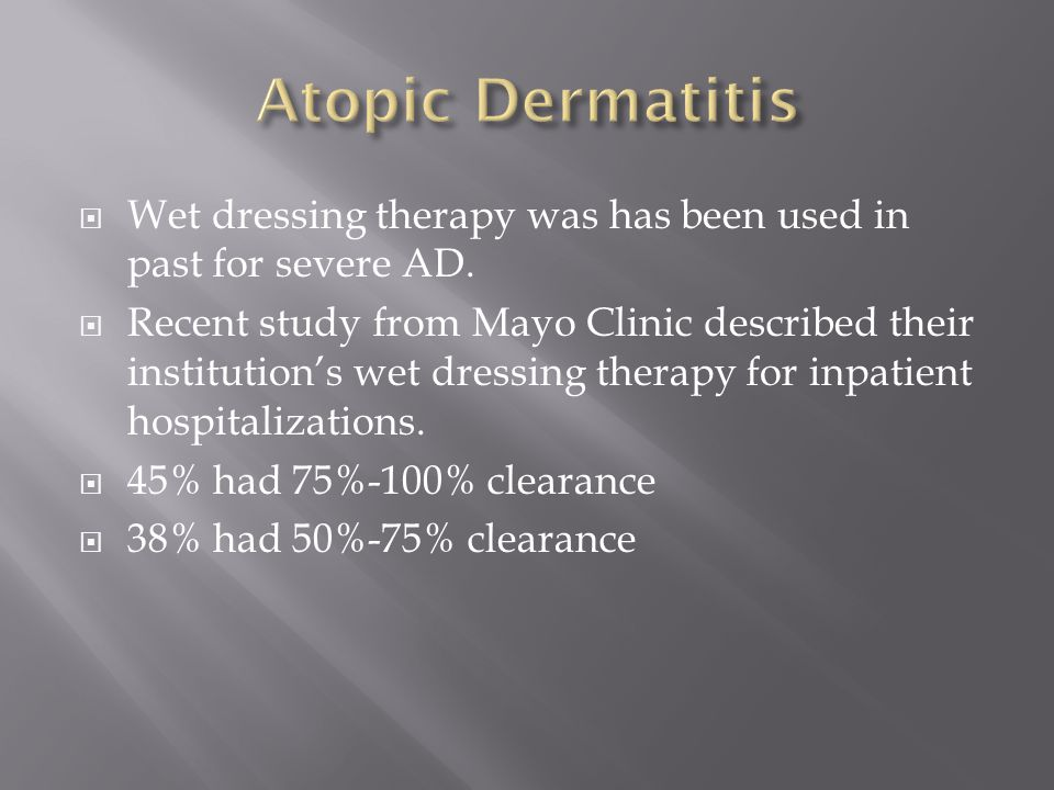 Atopic Dermatitis Wet dressing therapy was has been used in past for severe AD.