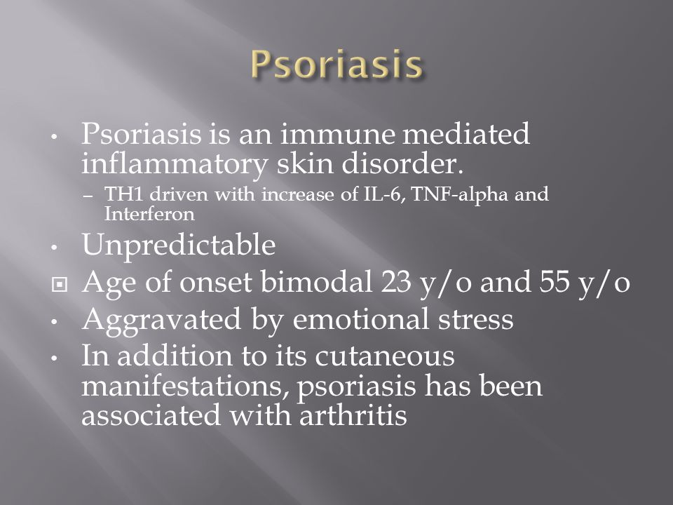 Psoriasis Psoriasis is an immune mediated inflammatory skin disorder.