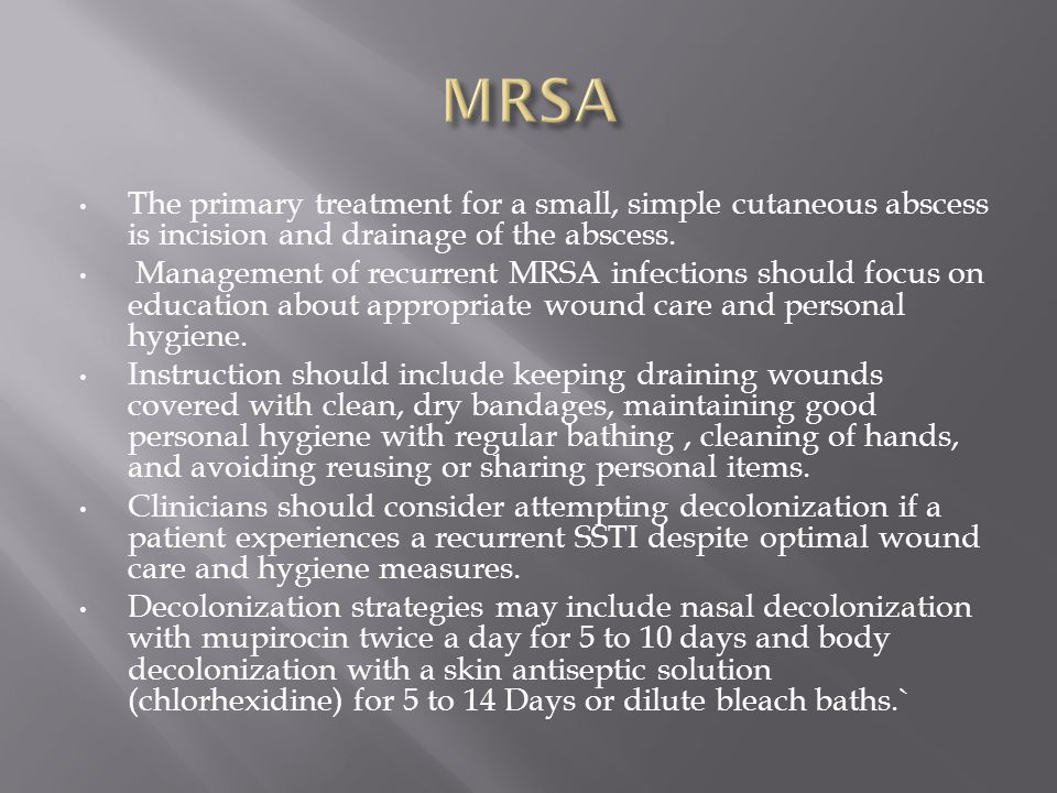 MRSA The primary treatment for a small, simple cutaneous abscess is incision and drainage of the abscess.