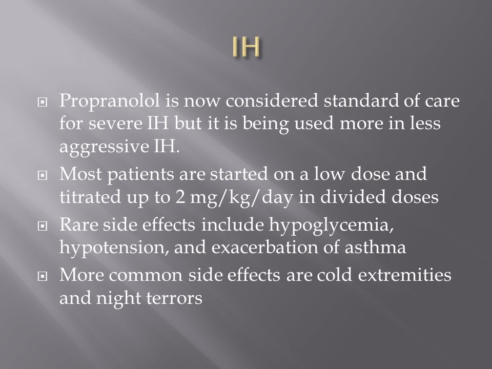 IH Propranolol is now considered standard of care for severe IH but it is being used more in less aggressive IH.