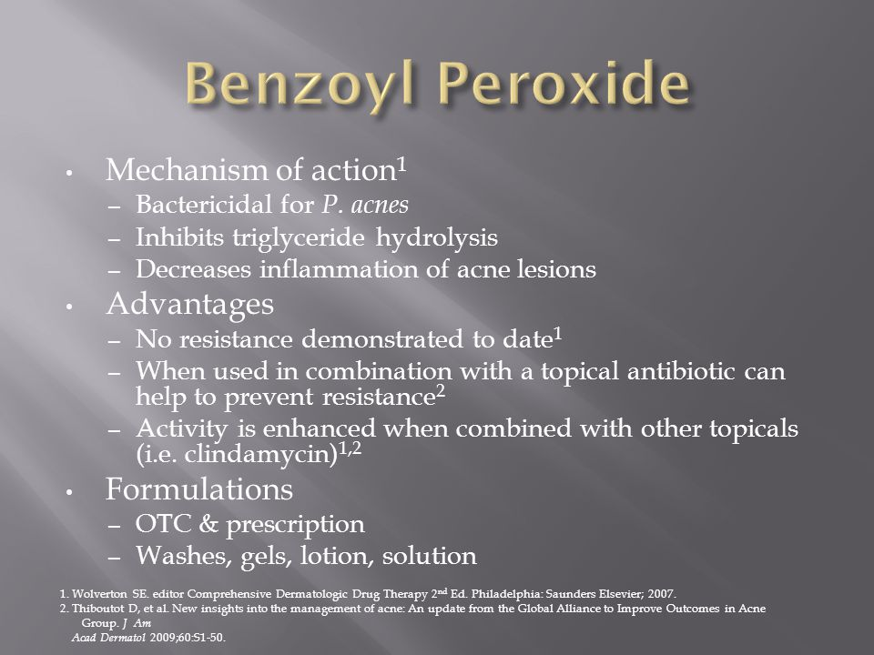 Benzoyl Peroxide Mechanism of action1 Advantages Formulations