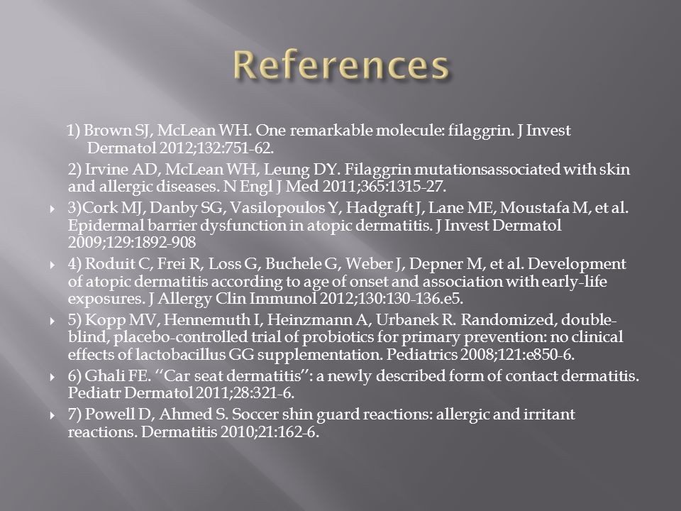 References 1) Brown SJ, McLean WH. One remarkable molecule: filaggrin. J Invest Dermatol 2012;132:751-62.