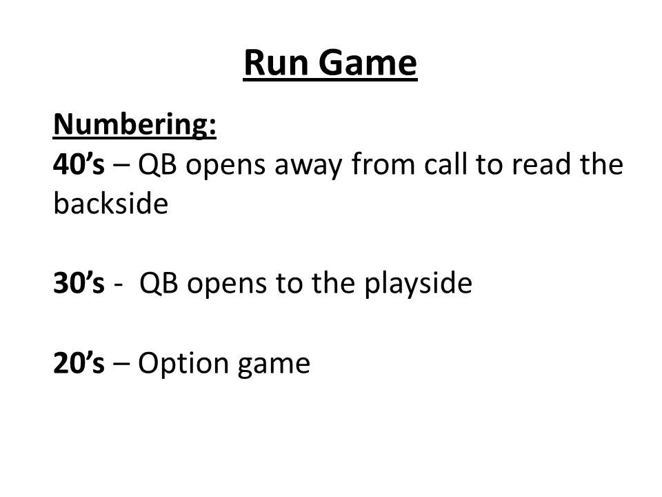 Run Game Numbering: 40's – QB opens away from call to read the