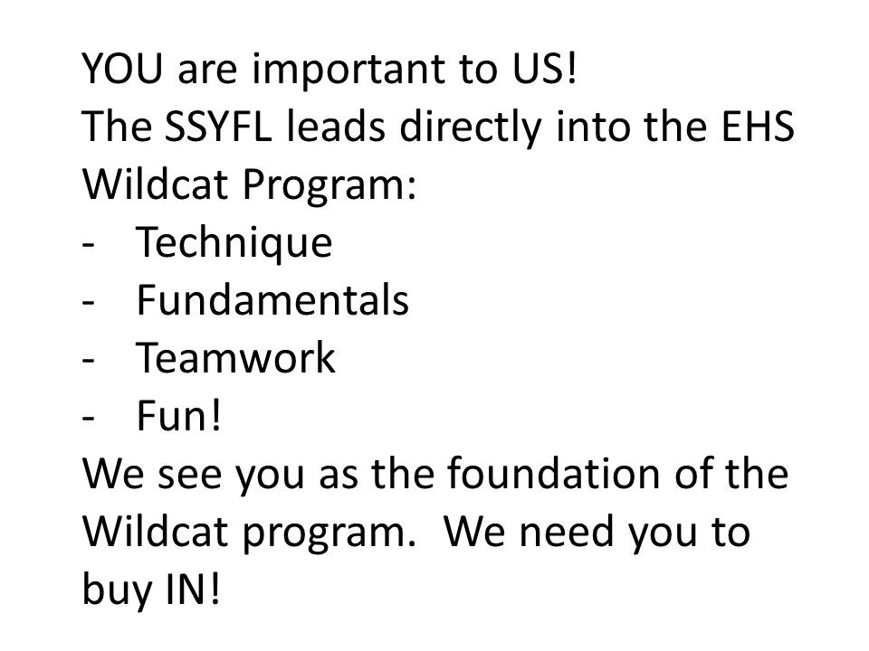 YOU are important to US! The SSYFL leads directly into the EHS. Wildcat Program: Technique. Fundamentals.