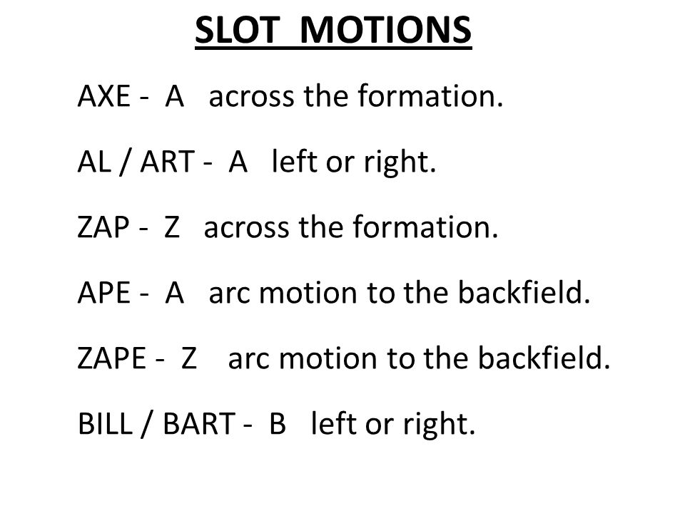 SLOT MOTIONS AXE - A across the formation. AL / ART - A left or right.
