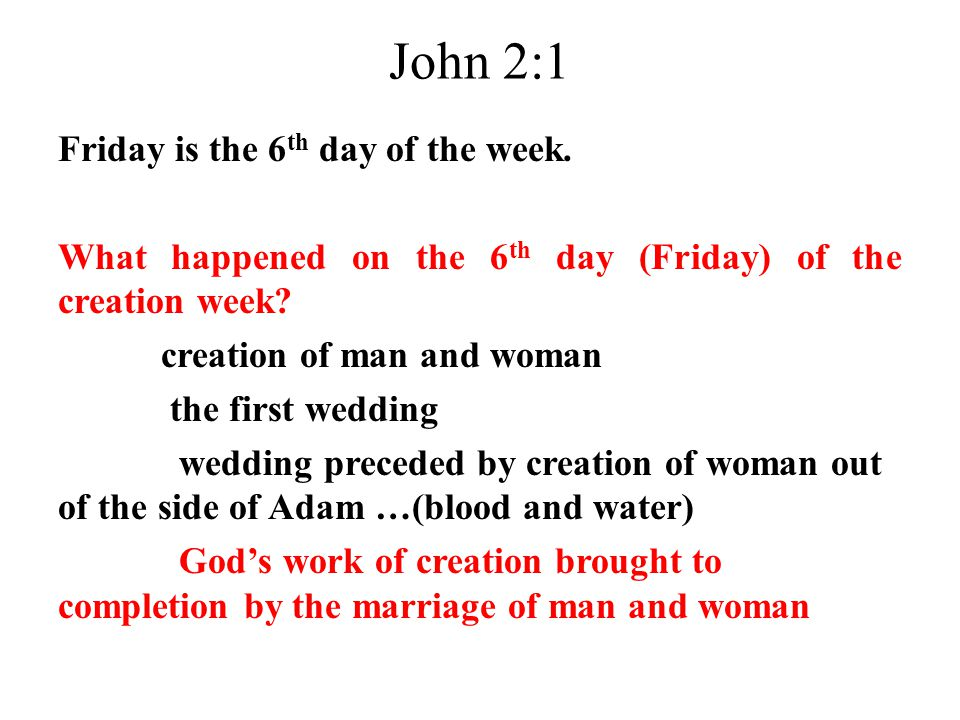 John 2:1 Friday is the 6th day of the week.
