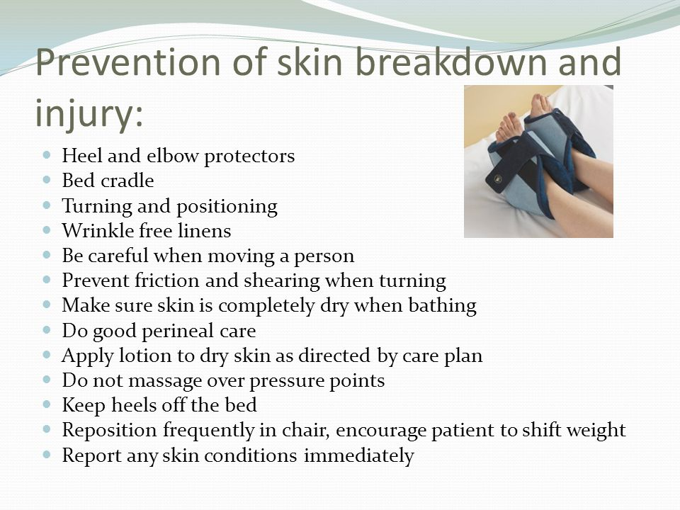 Prevention of skin breakdown and injury: