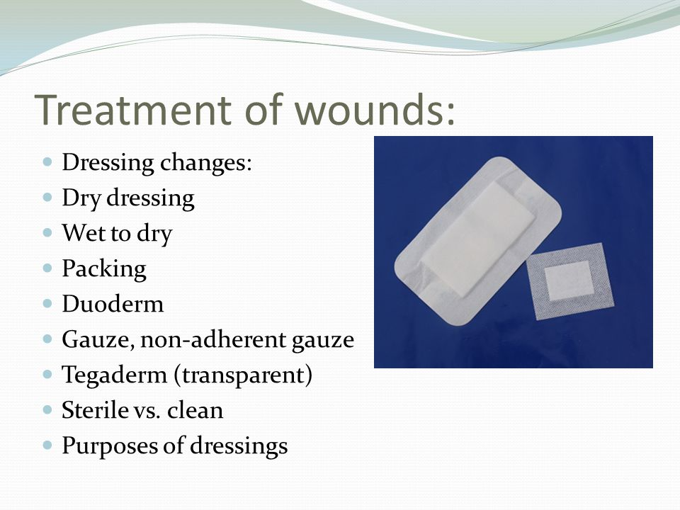 Treatment of wounds: Dressing changes: Dry dressing Wet to dry Packing