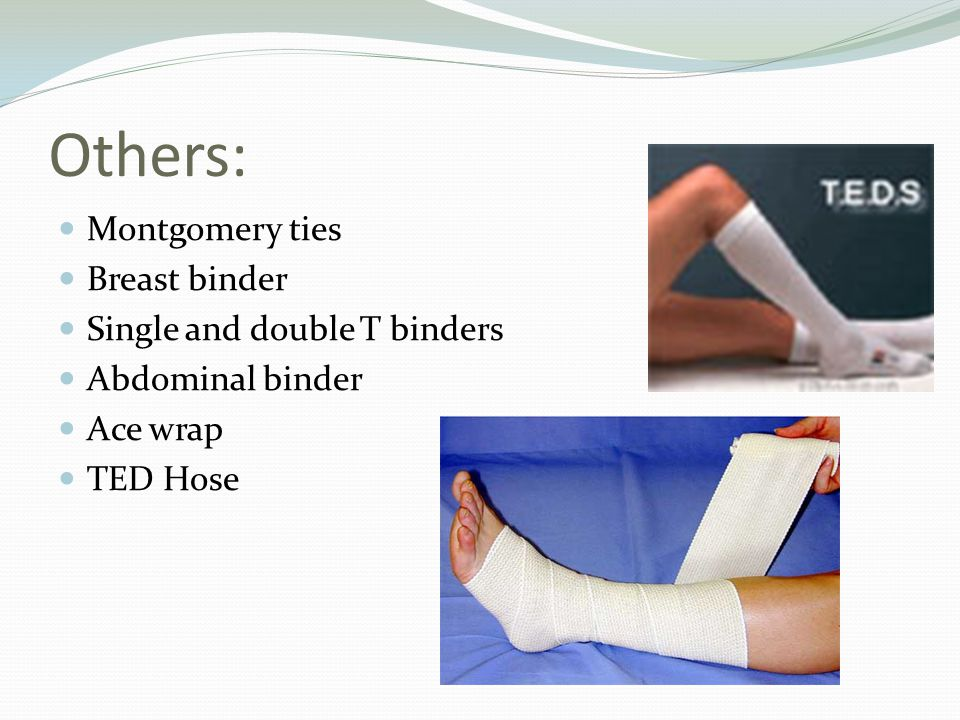 Others: Montgomery ties Breast binder Single and double T binders