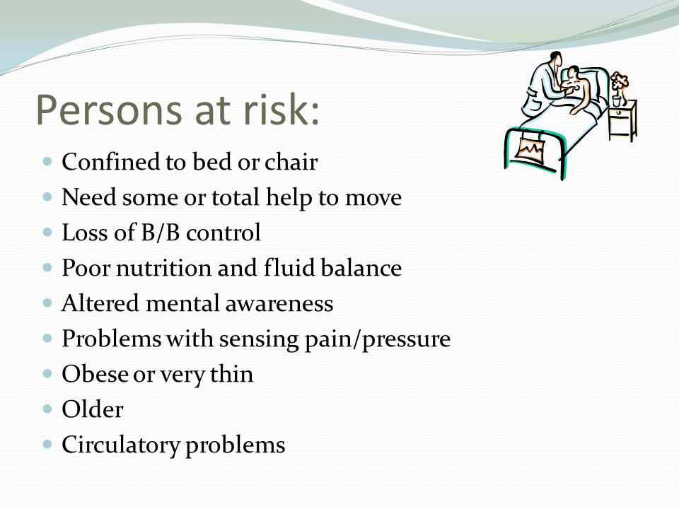 Persons at risk: Confined to bed or chair