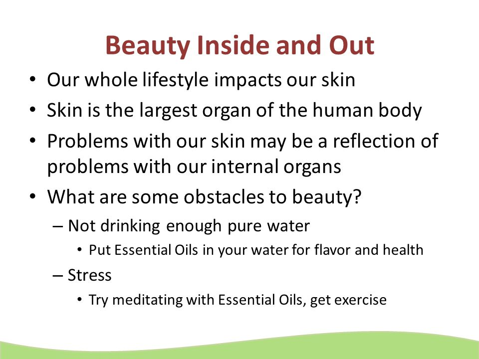 Beauty Inside and Out Our whole lifestyle impacts our skin
