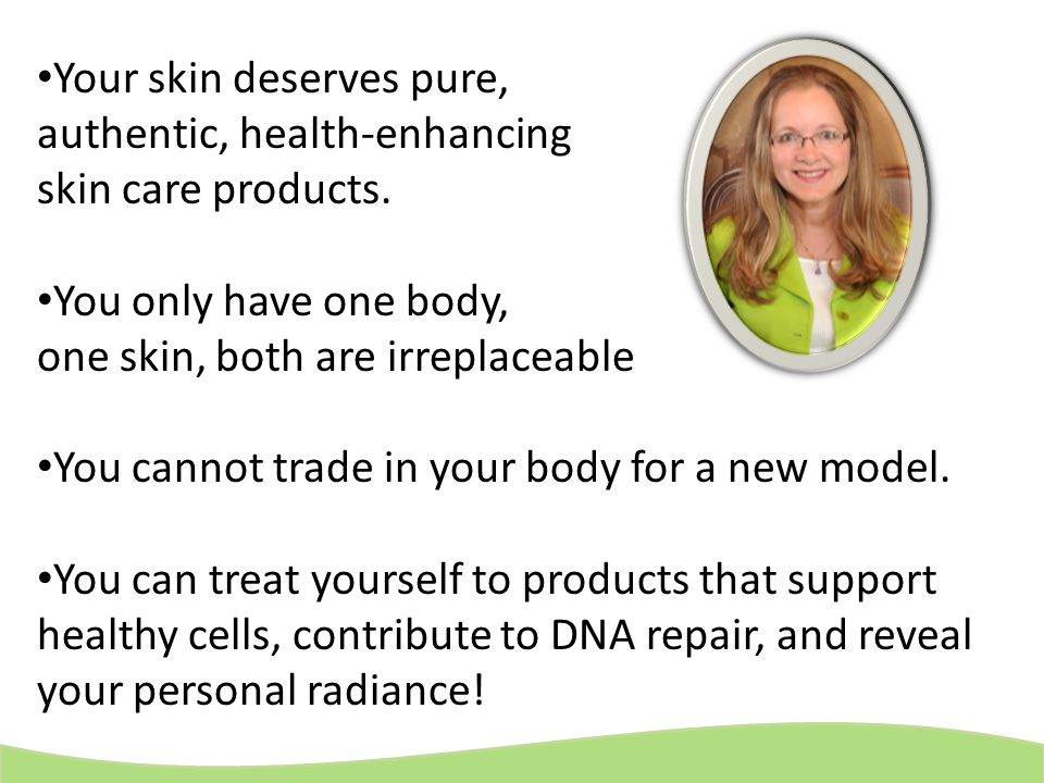 Your skin deserves pure, authentic, health-enhancing skin care products.