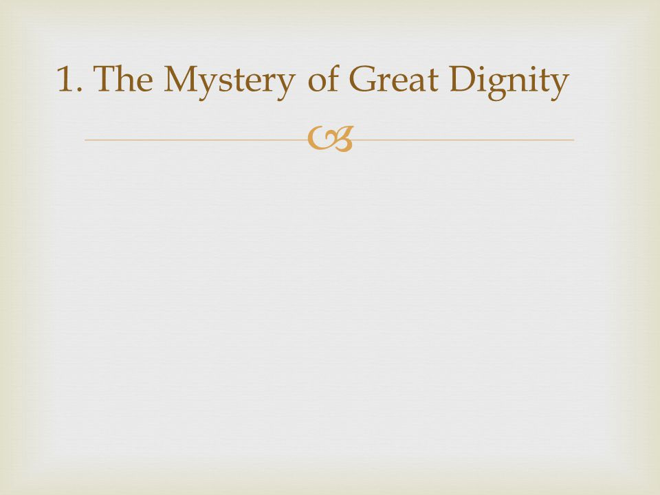 1. The Mystery of Great Dignity