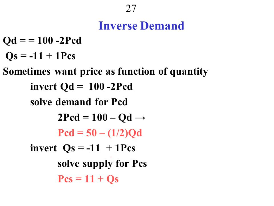 Inverse Demand Qd = = 100 -2Pcd Qs = -11 + 1Pcs