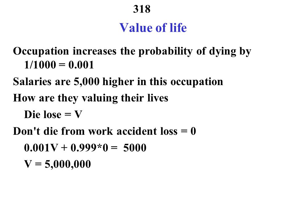 Value of life Occupation increases the probability of dying by 1/1000 = 0.001. Salaries are 5,000 higher in this occupation.