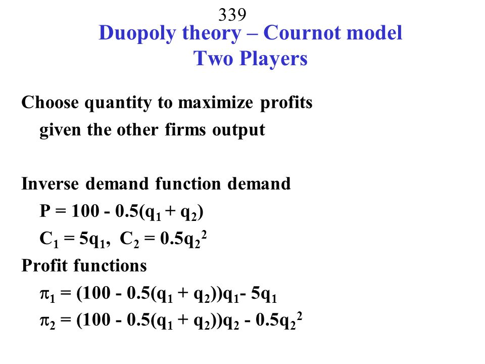 Duopoly theory – Cournot model Two Players