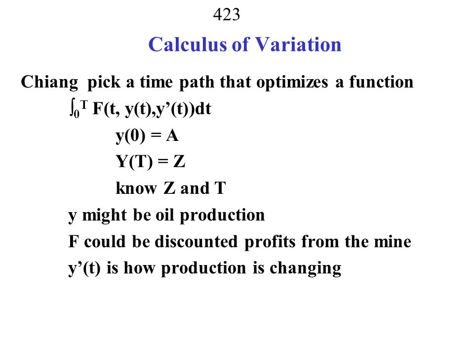 Calculus of Variation Chiang pick a time path that optimizes a function. 0T F(t, y(t),y'(t))dt. y(0) = A.