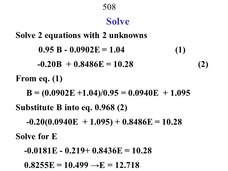 Solve Solve 2 equations with 2 unknowns 0.95 B - 0.0902E = 1.04 (1)