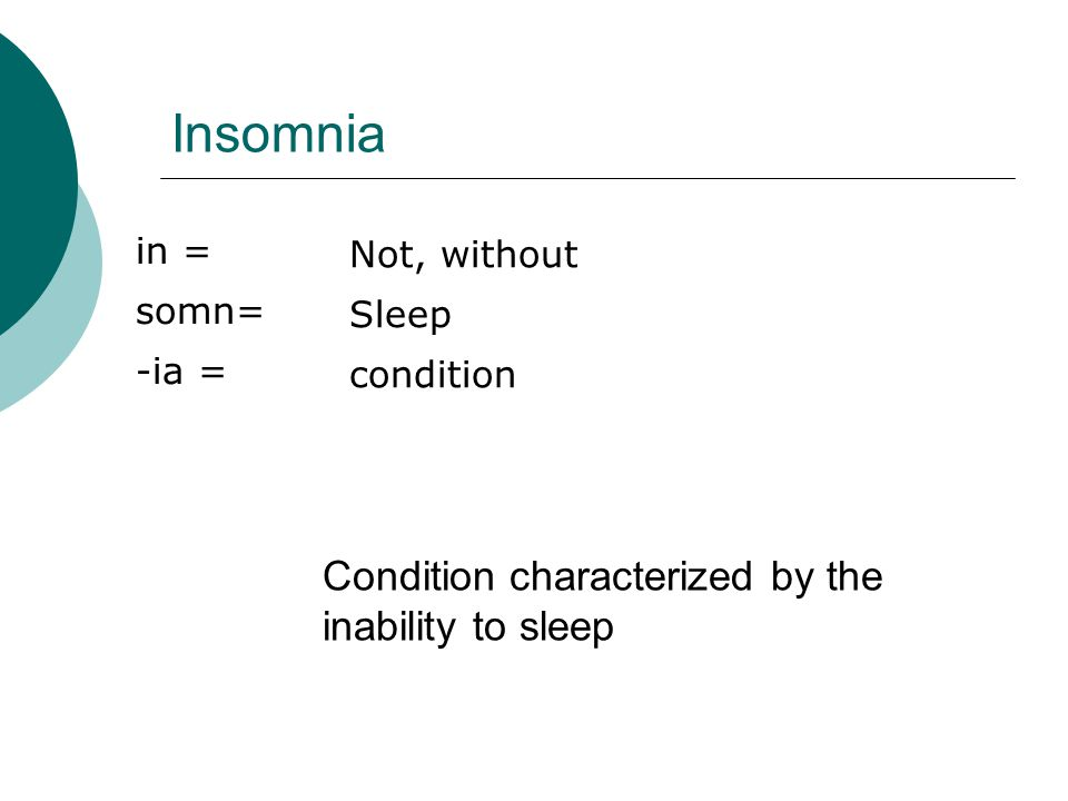 Insomnia Condition characterized by the inability to sleep in =