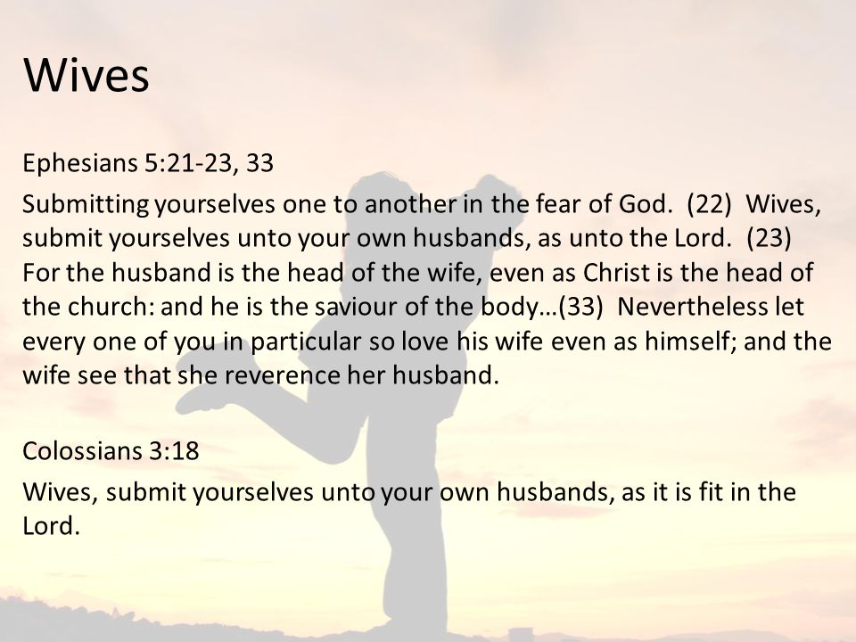 Wives Ephesians 5:21-23, 33.