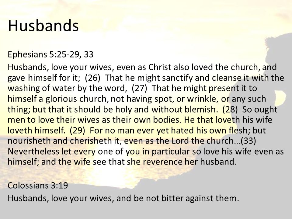 Husbands Ephesians 5:25-29, 33.