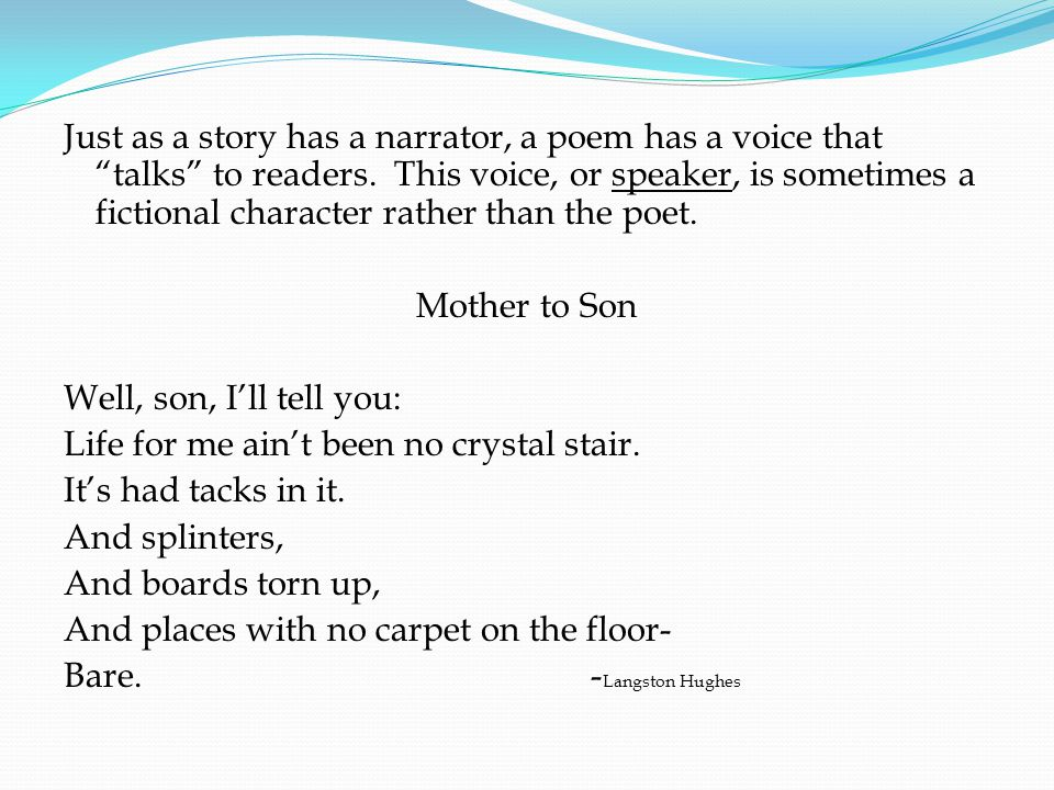 Just as a story has a narrator, a poem has a voice that talks to readers.