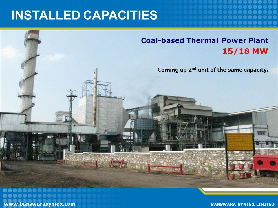 INSTALLED CAPACITIES 15/18 MW Coming up 2nd unit of the same capacity.